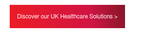 Discover our UK Healthcare Solutions >